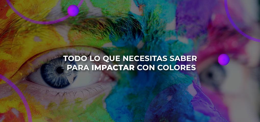 Todo lo que necesitas saber para impactar con colores